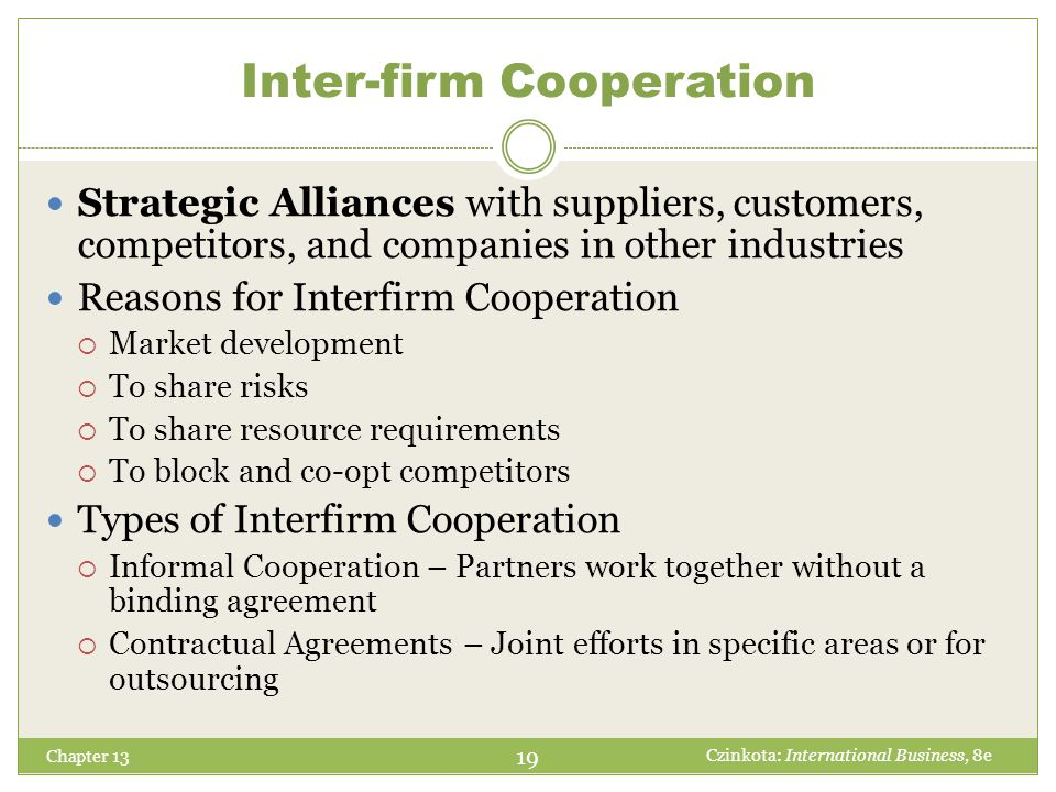 Chapter 13 Strategic Alliances with suppliers, customers, competitors, and companies in other industries Reasons for Interfirm Cooperation  Market de