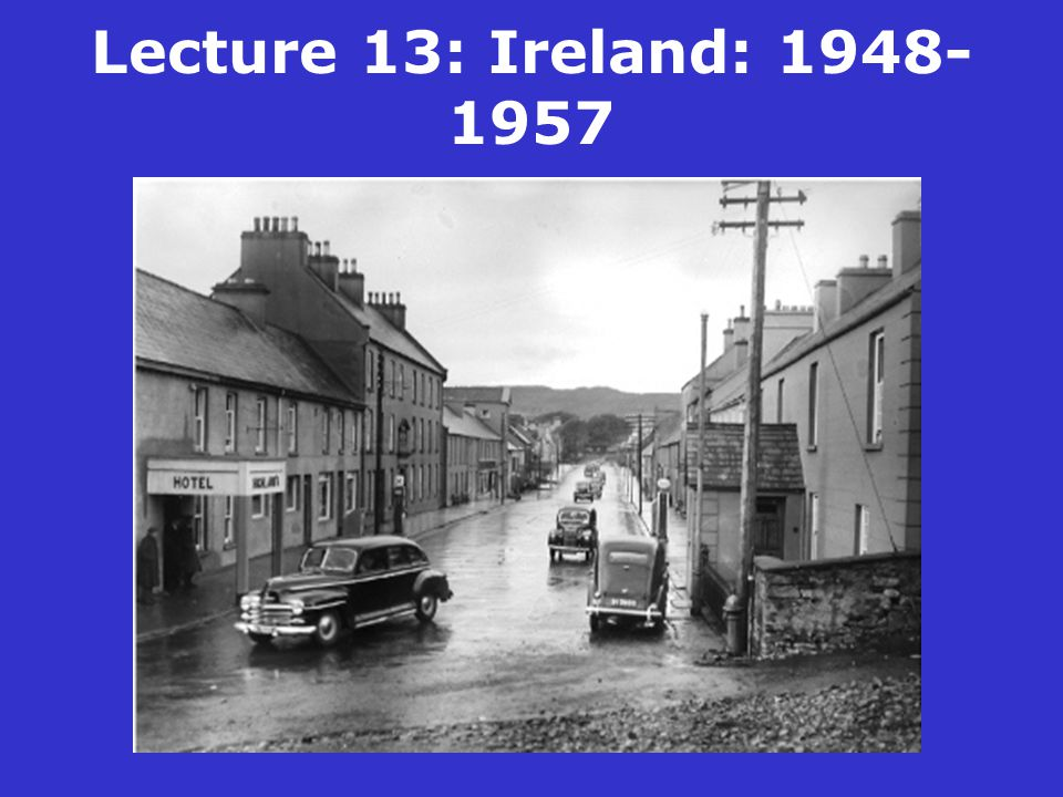 Lecture 13: Ireland: 1948- 1957