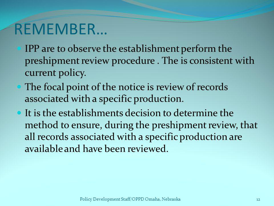 REMEMBER… IPP are to observe the establishment perform the preshipment review procedure. The is consistent with current policy. The focal point of the
