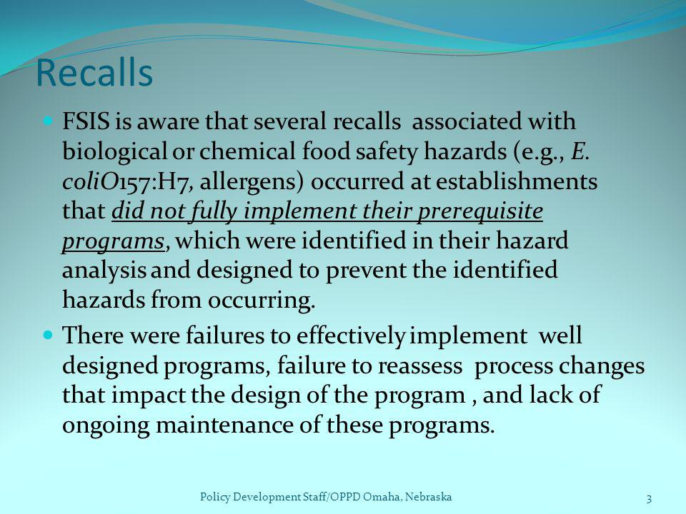 Recalls FSIS is aware that several recalls associated with biological or chemical food safety hazards (e.g., E. coliO157:H7, allergens) occurred at es