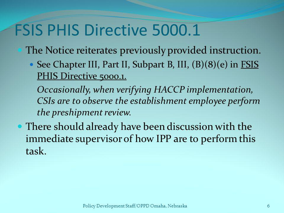 FSIS PHIS Directive 5000.1 If preshipment review has traditionally been conducted by the plant outside their official hours of operation, IPP should have informed plant management that; IPP will periodically directly observe plant employees perform preshipment review; and IPP will charge reimbursable services (OT) for the inspection verification.