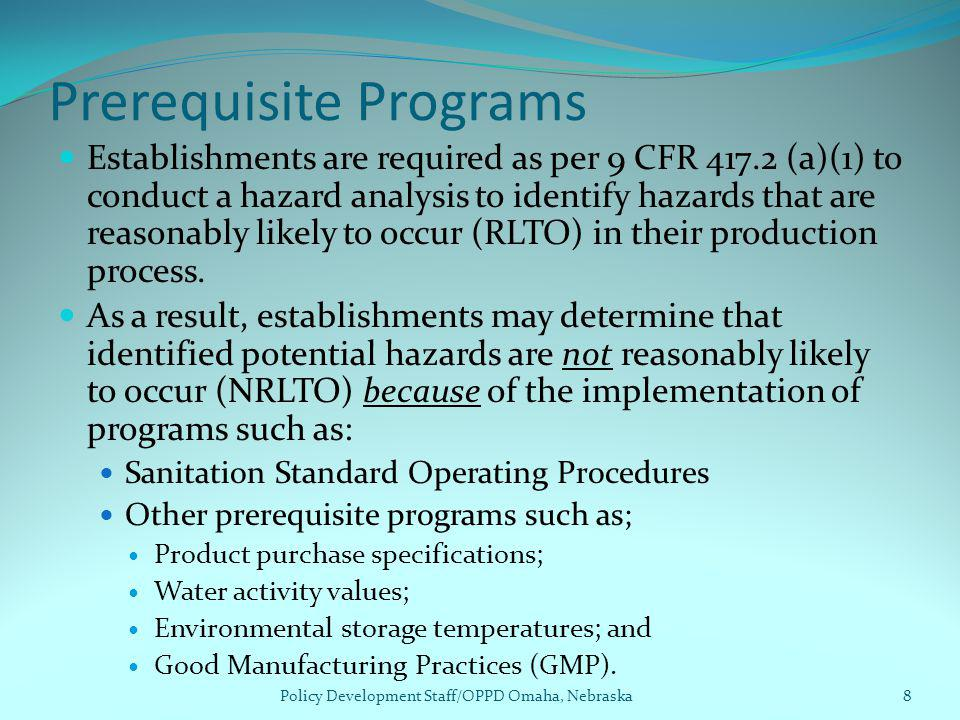 Prerequisite Programs Establishments are required as per 9 CFR 417.2 (a)(1) to conduct a hazard analysis to identify hazards that are reasonably likel