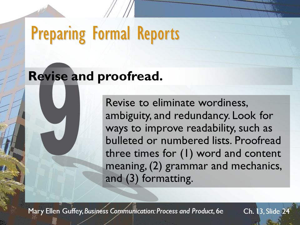 Mary Ellen Guffey, Business Communication: Process and Product, 6e Ch. 13, Slide 24 Revise and proofread. Preparing Formal Reports Revise to eliminate
