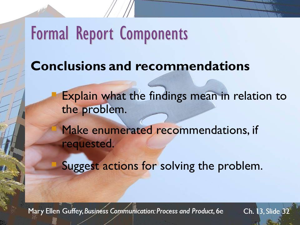 Mary Ellen Guffey, Business Communication: Process and Product, 6e Ch. 13, Slide 32 Formal Report Components Conclusions and recommendations  Explain
