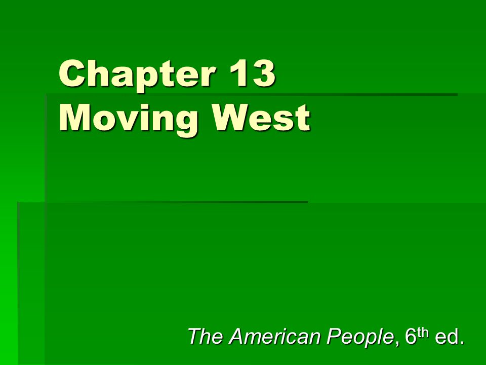 Chapter 13 Moving West The American People, 6 th ed.
