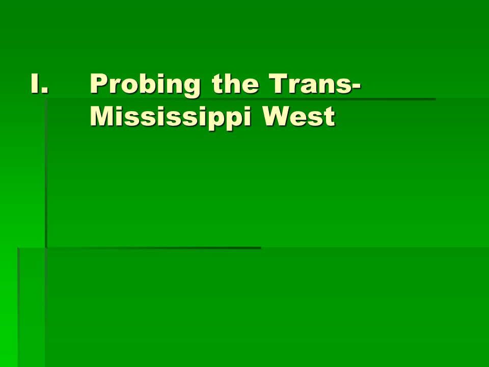 I.Probing the Trans- Mississippi West