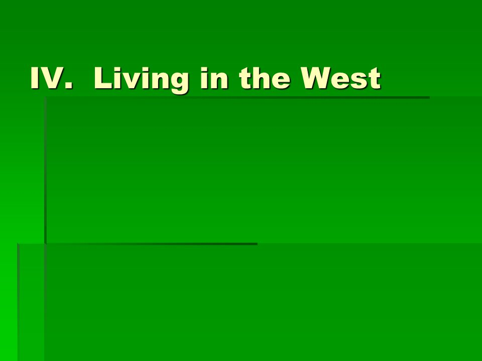 IV. Living in the West