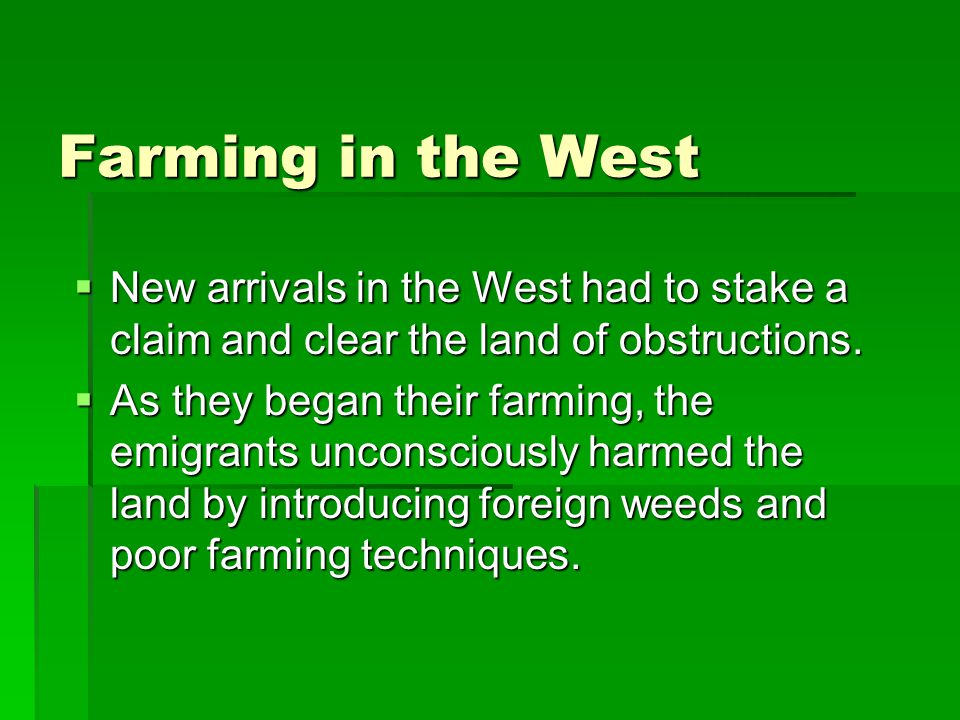 Farming in the West  New arrivals in the West had to stake a claim and clear the land of obstructions.