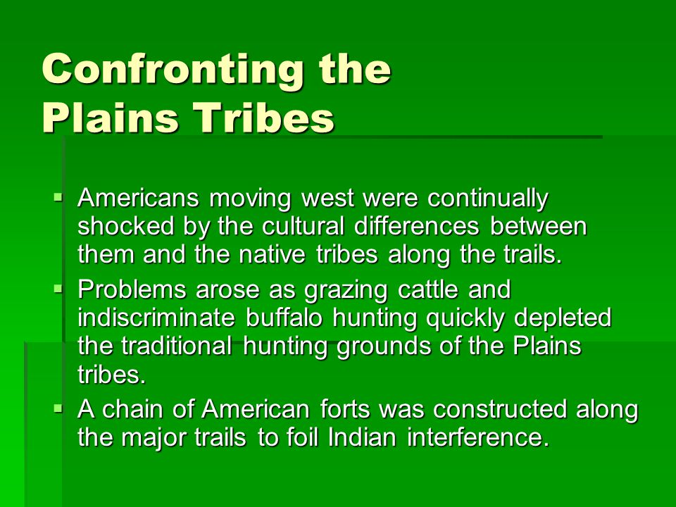 Confronting the Plains Tribes  Americans moving west were continually shocked by the cultural differences between them and the native tribes along the trails.