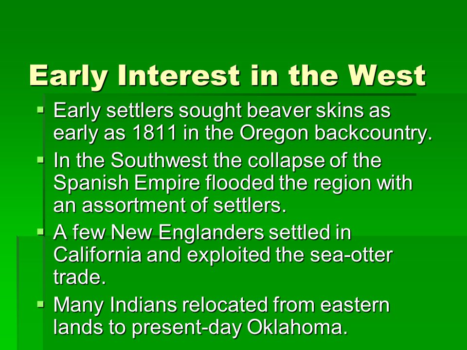 Early Interest in the West  Early settlers sought beaver skins as early as 1811 in the Oregon backcountry.