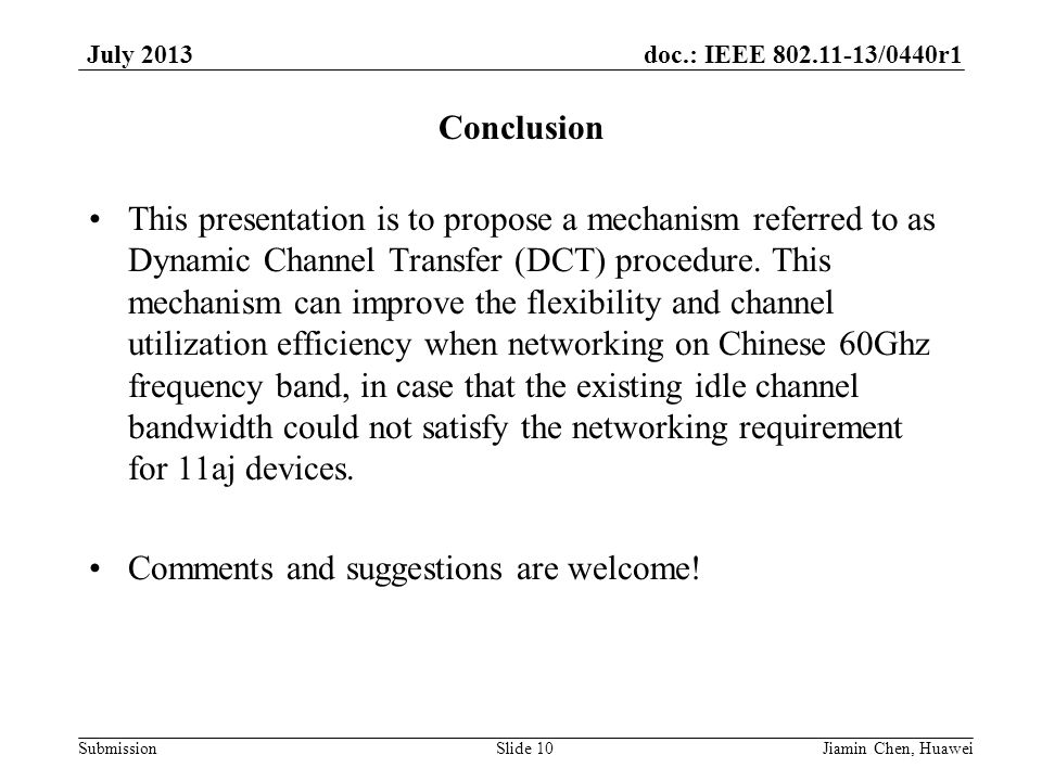 doc.: IEEE 802.11-13/0440r1 Submission July 2013 Conclusion This presentation is to propose a mechanism referred to as Dynamic Channel Transfer (DCT) procedure.