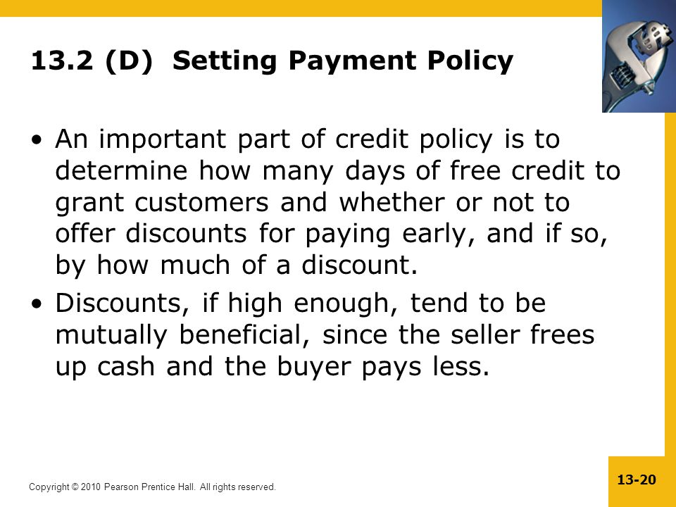 Copyright © 2010 Pearson Prentice Hall. All rights reserved. 13-20 13.2 (D) Setting Payment Policy An important part of credit policy is to determine