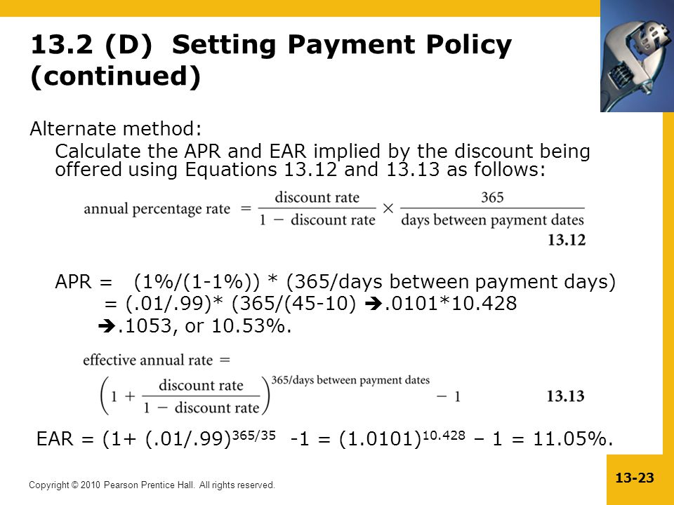 Copyright © 2010 Pearson Prentice Hall. All rights reserved. 13-23 13.2 (D) Setting Payment Policy (continued) Alternate method: Calculate the APR and