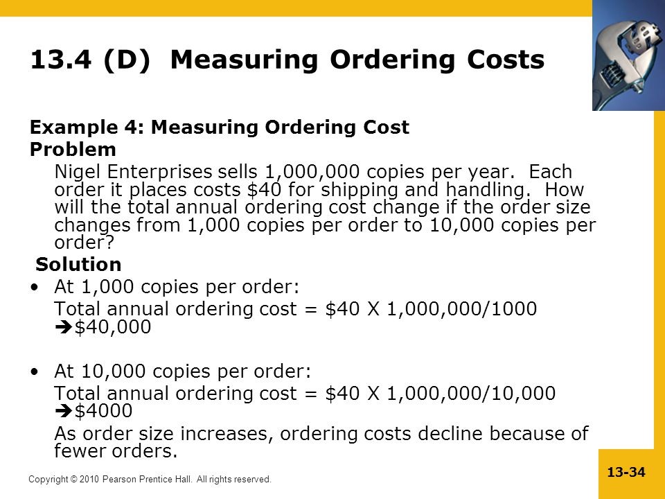 Copyright © 2010 Pearson Prentice Hall. All rights reserved. 13-34 13.4 (D) Measuring Ordering Costs Example 4: Measuring Ordering Cost Problem Nigel