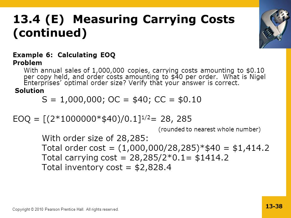 Copyright © 2010 Pearson Prentice Hall. All rights reserved. 13-38 13.4 (E) Measuring Carrying Costs (continued) Example 6: Calculating EOQ Problem Wi
