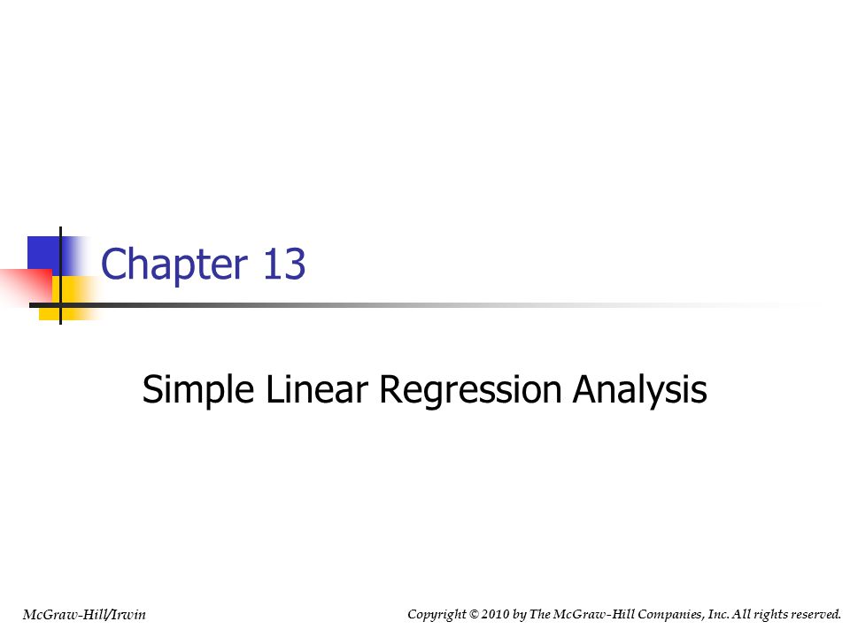 Copyright © 2010 by The McGraw-Hill Companies, Inc. All rights reserved. McGraw-Hill/Irwin Simple Linear Regression Analysis Chapter 13