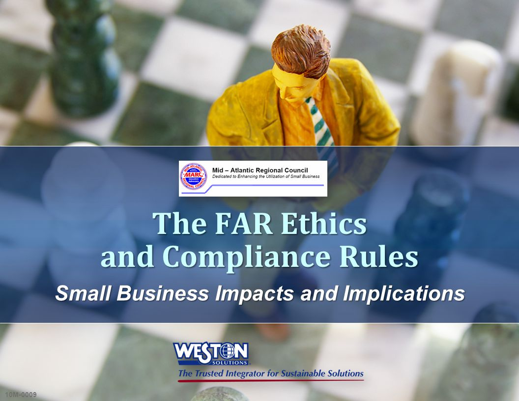 Small Business Impacts and Implications The FAR Ethics and Compliance Rules 10M-0009