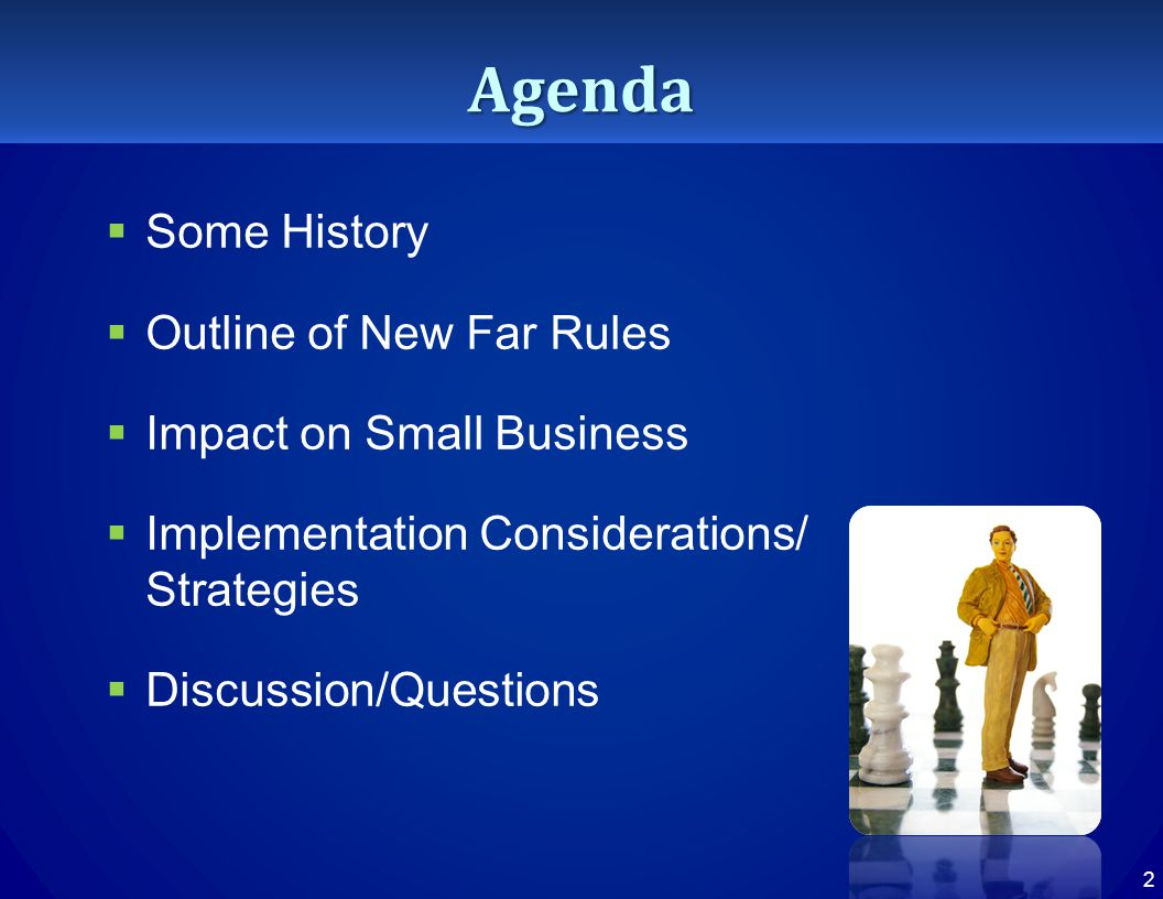 Agenda  Some History  Outline of New Far Rules  Impact on Small Business  Implementation Considerations/ Strategies  Discussion/Questions 2