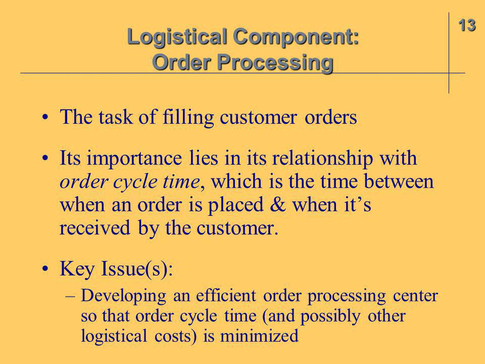 The task of filling customer orders Its importance lies in its relationship with order cycle time, which is the time between when an order is placed &
