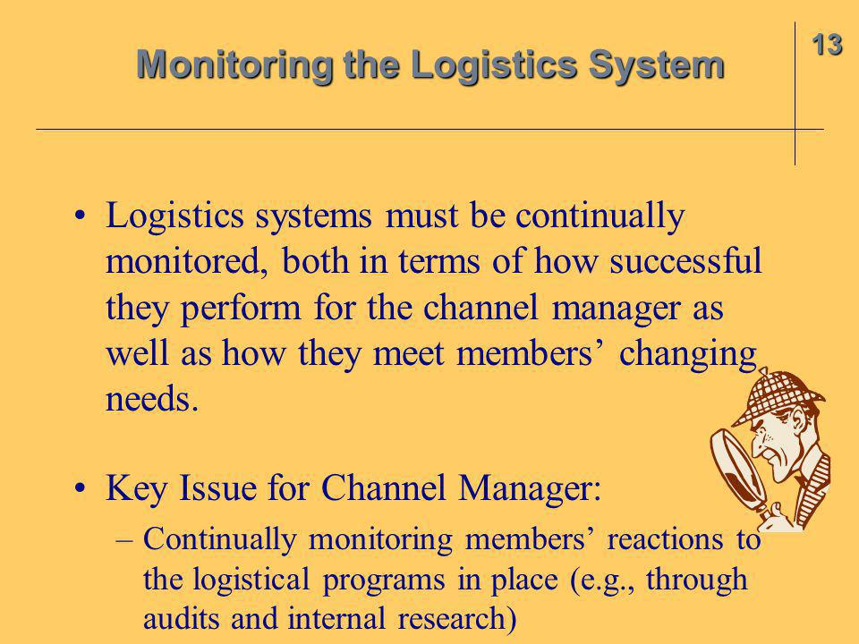 Logistics systems must be continually monitored, both in terms of how successful they perform for the channel manager as well as how they meet members