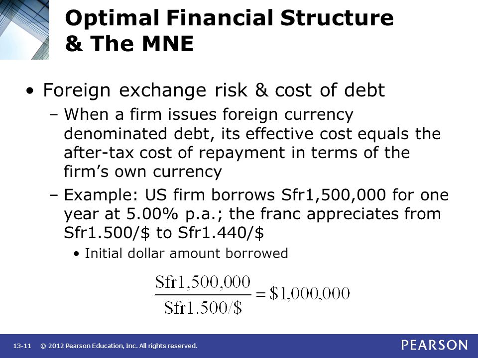 © 2012 Pearson Education, Inc. All rights reserved.13-11 Optimal Financial Structure & The MNE Foreign exchange risk & cost of debt –When a firm issue