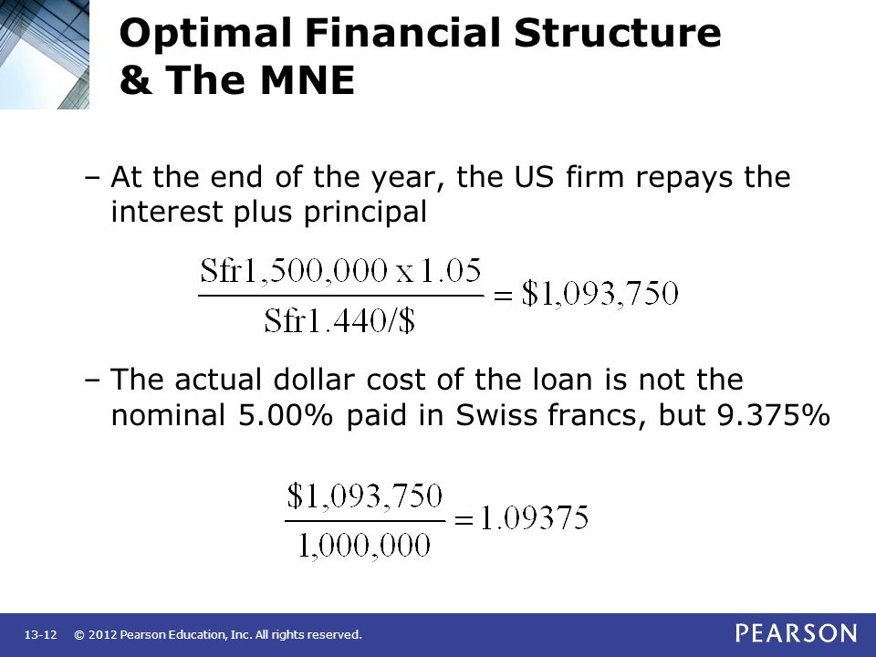 © 2012 Pearson Education, Inc. All rights reserved.13-12 Optimal Financial Structure & The MNE –At the end of the year, the US firm repays the interes