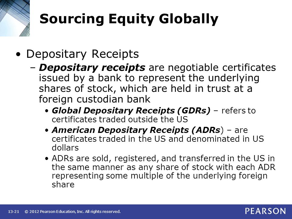 © 2012 Pearson Education, Inc. All rights reserved.13-21 Sourcing Equity Globally Depositary Receipts –Depositary receipts are negotiable certificates