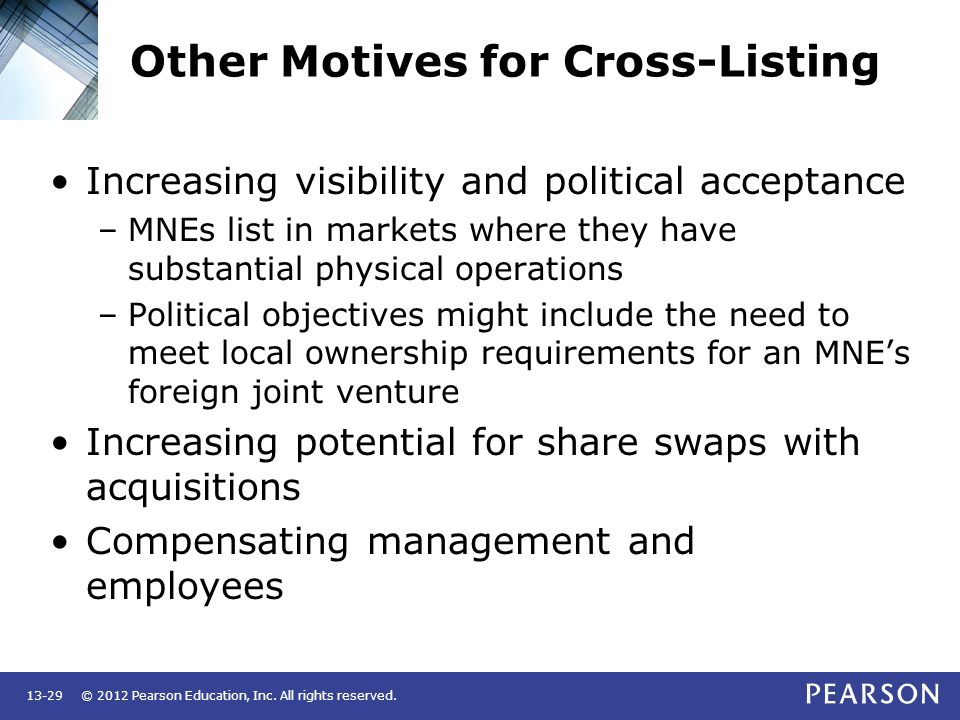© 2012 Pearson Education, Inc. All rights reserved.13-29 Other Motives for Cross-Listing Increasing visibility and political acceptance –MNEs list in