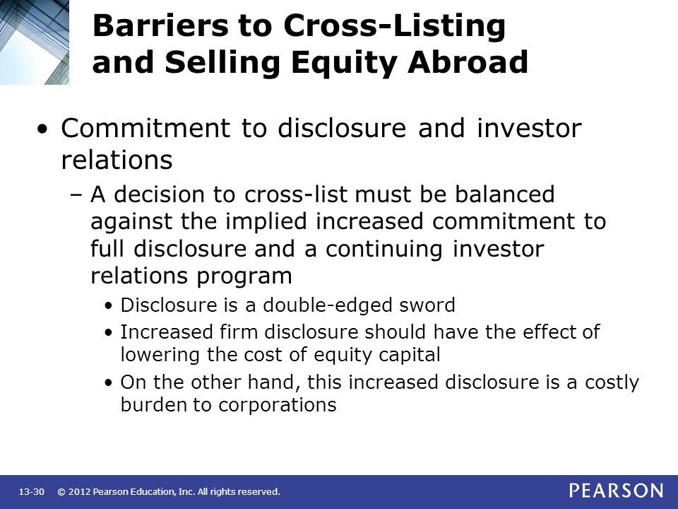 © 2012 Pearson Education, Inc. All rights reserved.13-30 Barriers to Cross-Listing and Selling Equity Abroad Commitment to disclosure and investor rel
