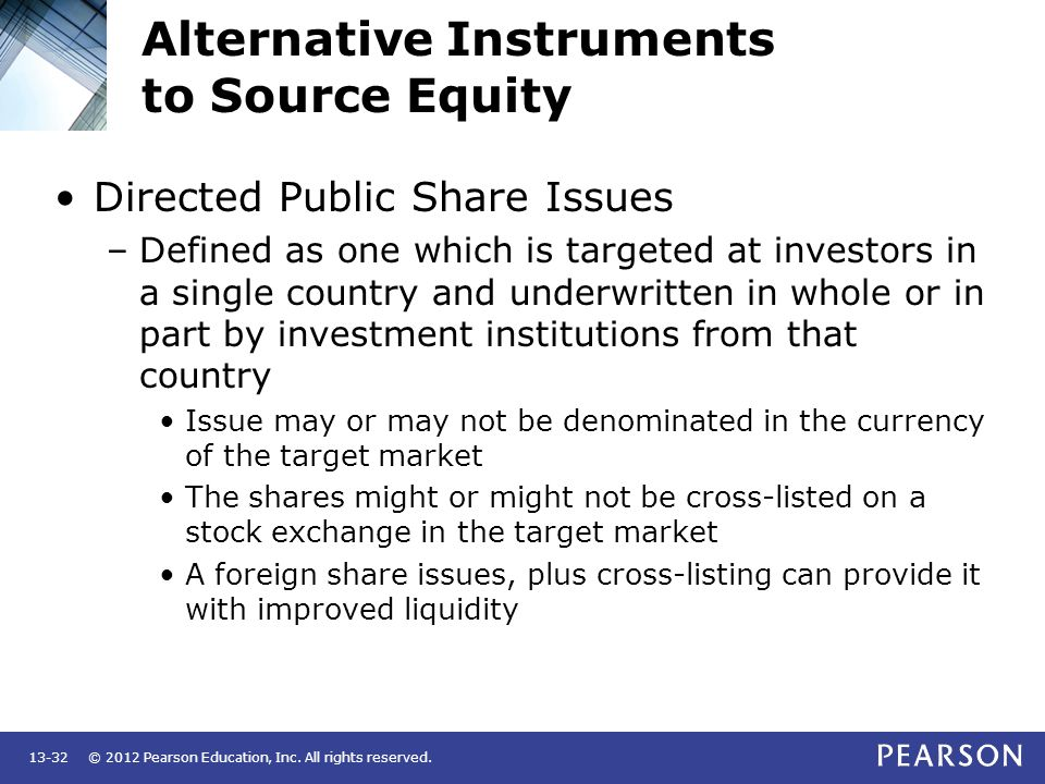 © 2012 Pearson Education, Inc. All rights reserved.13-32 Alternative Instruments to Source Equity Directed Public Share Issues –Defined as one which i
