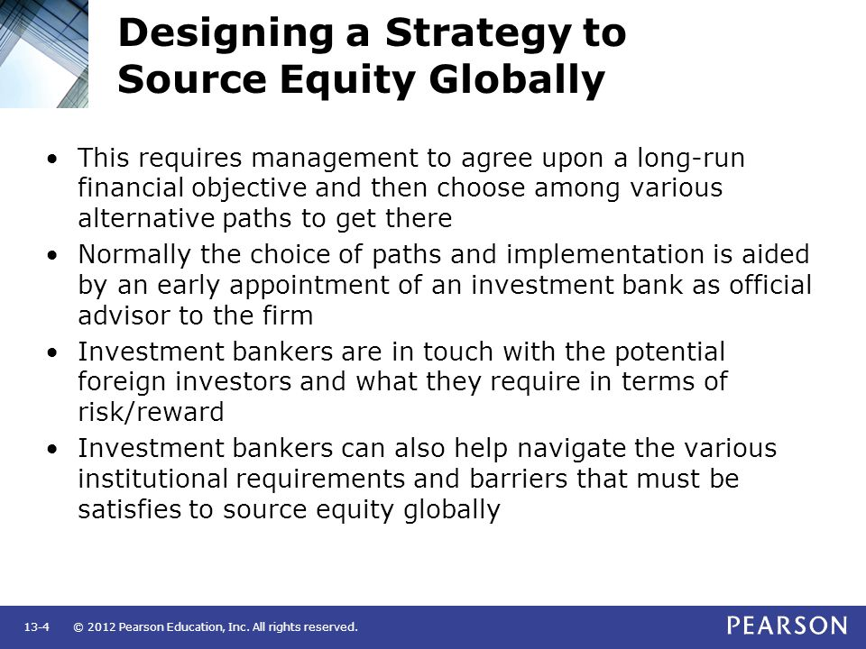 © 2012 Pearson Education, Inc. All rights reserved.13-4 Designing a Strategy to Source Equity Globally This requires management to agree upon a long-r
