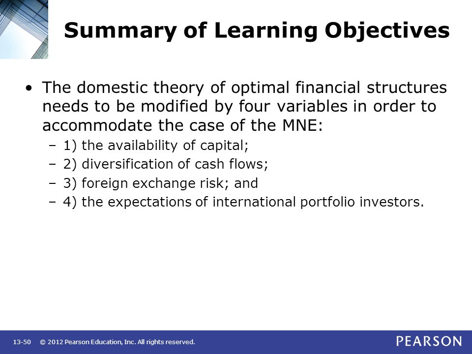 © 2012 Pearson Education, Inc. All rights reserved.13-50 Summary of Learning Objectives The domestic theory of optimal financial structures needs to b