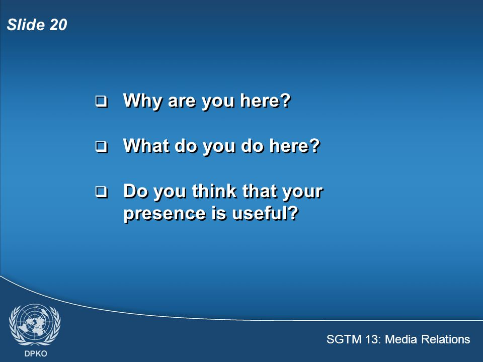 SGTM 13: Media Relations Slide 20  Why are you here.