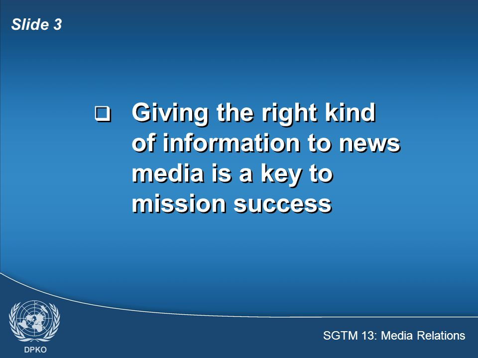 SGTM 13: Media Relations Slide 3  Giving the right kind of information to news media is a key to mission success