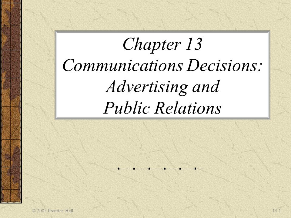 © 2005 Prentice Hall13-1 Chapter 13 Communications Decisions: Advertising and Public Relations