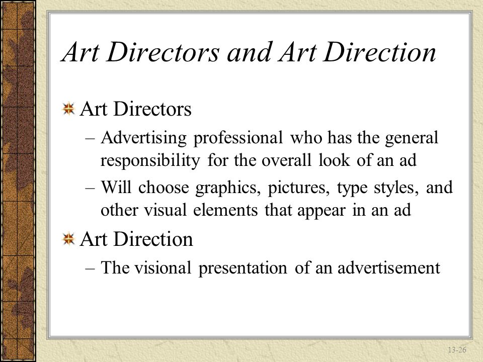 13-25 Creating Global Advertising Creative strategy Big idea Advertising appeal –Rational approach –Emotional approach Selling proposition Creative execution –Art & Copy