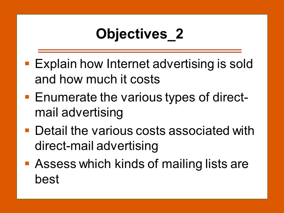 13-3 Objectives_2  Explain how Internet advertising is sold and how much it costs  Enumerate the various types of direct- mail advertising  Detail