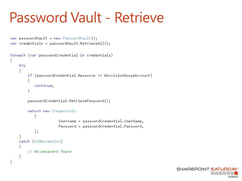 Password Vault - Retrieve var passwordVault = new PasswordVault(); var credentials = passwordVault.RetrieveAll(); foreach (var passwordCredential in c