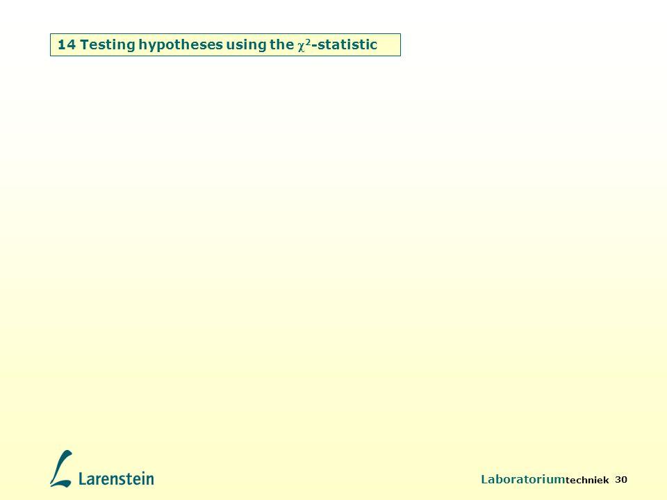 Laboratorium techniek 30 14 Testing hypotheses using the  2 -statistic