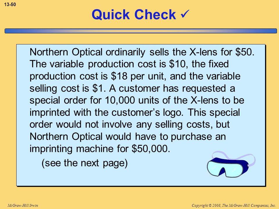 Copyright © 2008, The McGraw-Hill Companies, Inc.McGraw-Hill/Irwin 13-50 Quick Check Northern Optical ordinarily sells the X-lens for $50. The variabl