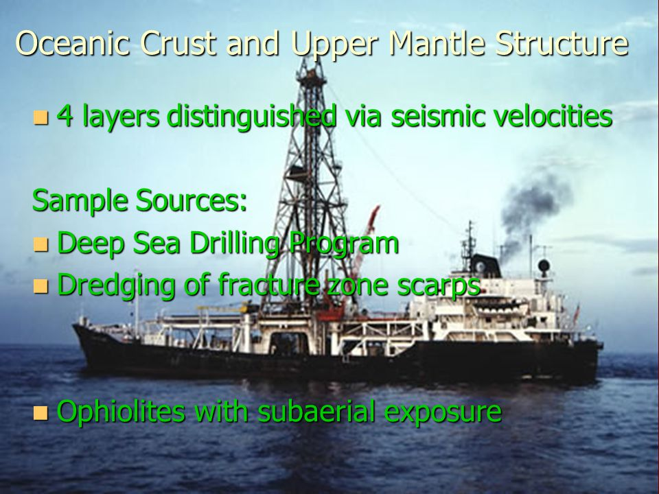 Oceanic Crust and Upper Mantle Structure 4 layers distinguished via seismic velocities 4 layers distinguished via seismic velocities Sample Sources: D