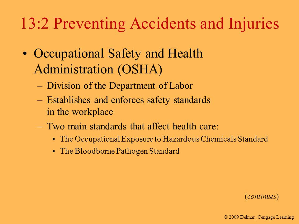 © 2009 Delmar, Cengage Learning 13:2 Preventing Accidents and Injuries Occupational Safety and Health Administration (OSHA) –Division of the Departmen