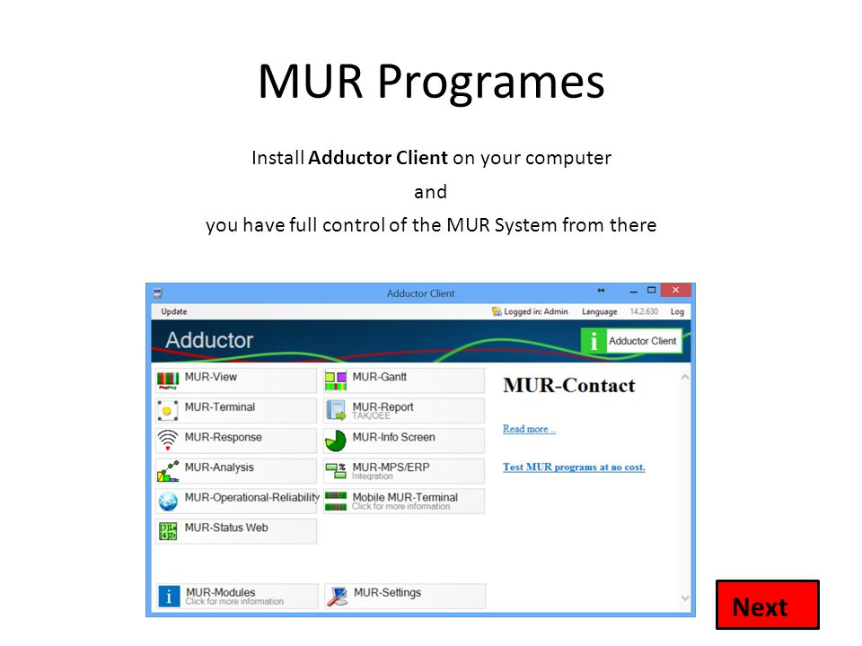 MUR Programes Install Adductor Client on your computer and you have full control of the MUR System from there Next