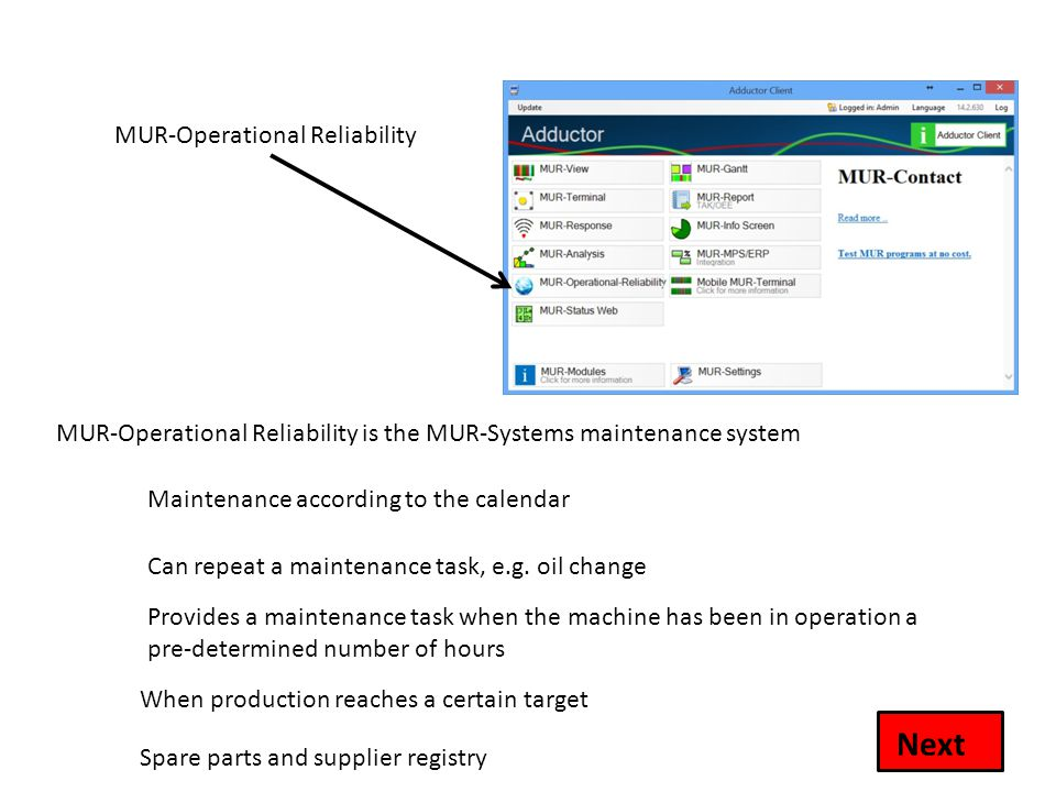 MUR-Operational Reliability MUR-Operational Reliability is the MUR-Systems maintenance system Next Maintenance according to the calendar Can repeat a