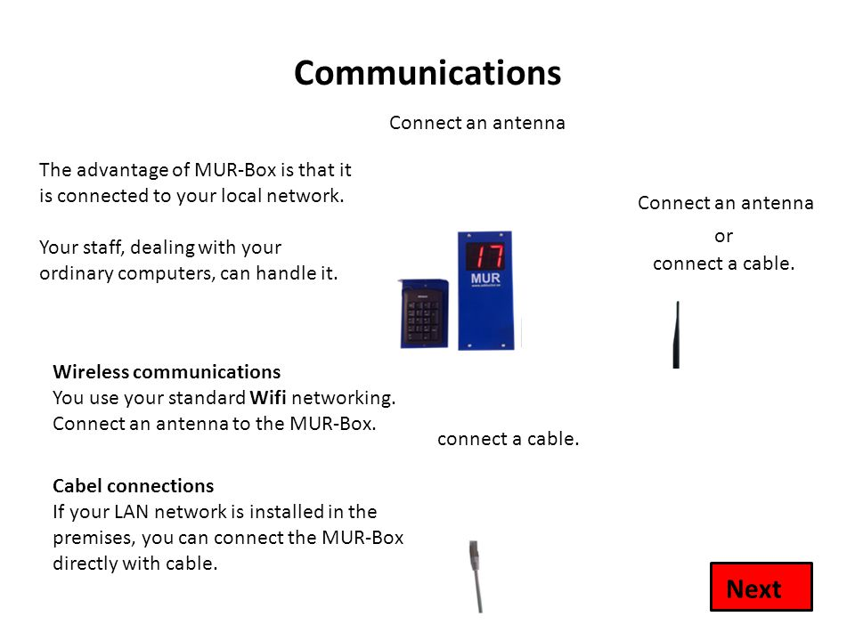 Communications The advantage of MUR-Box is that it is connected to your local network.