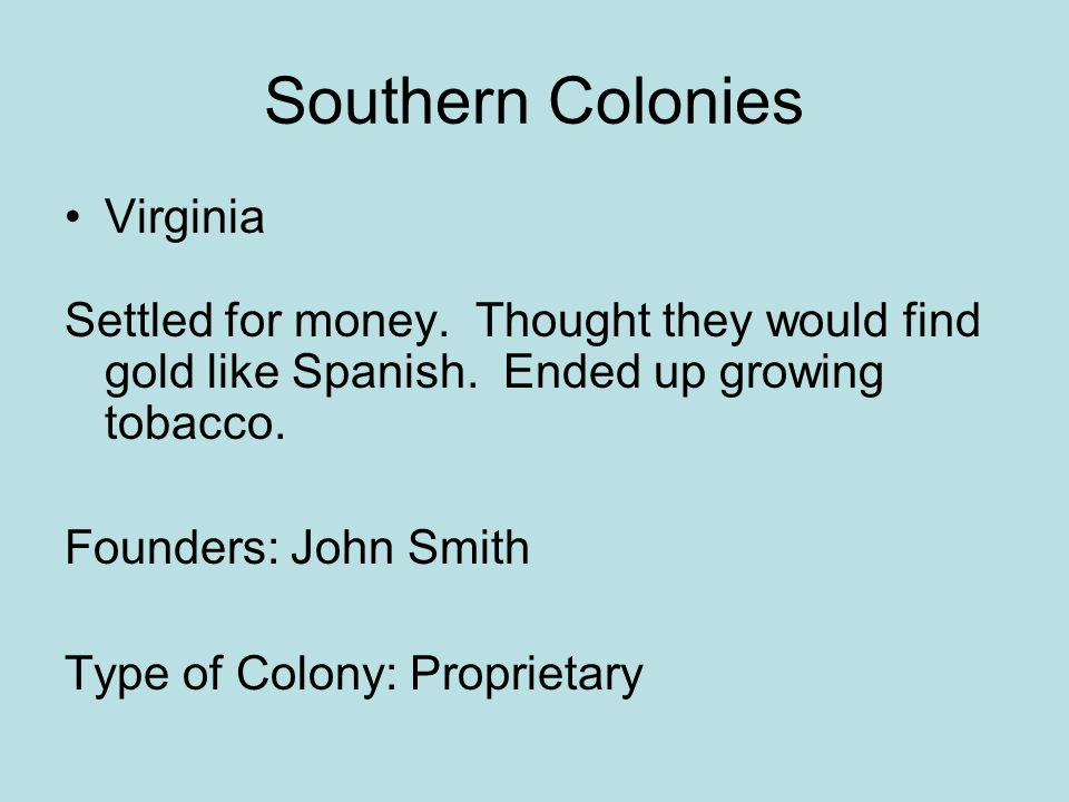 Southern Colonies North & South Carolina Settled for growing tobacco.