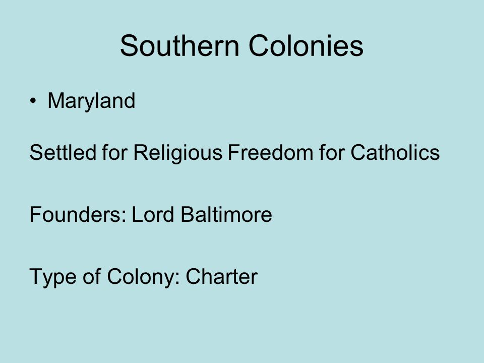 Southern Colonies Georgia Settled for getting people out of Debtor Prison.