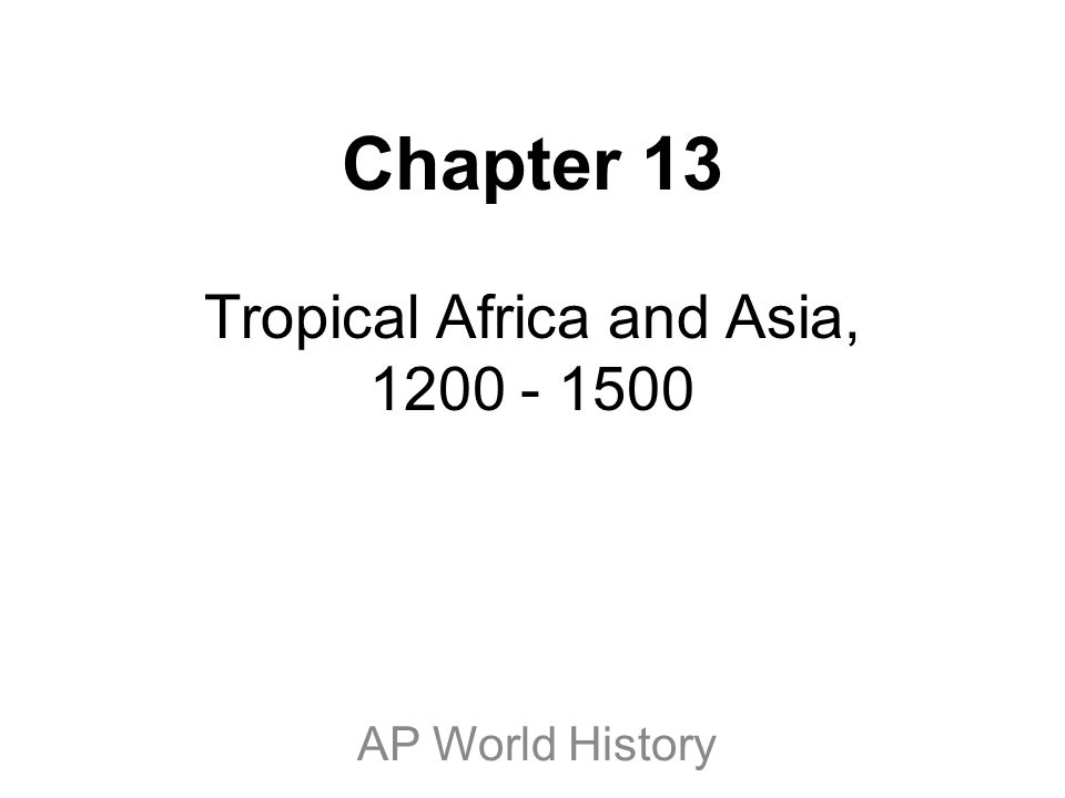 Chapter 13 Tropical Africa and Asia, 1200 - 1500 AP World History