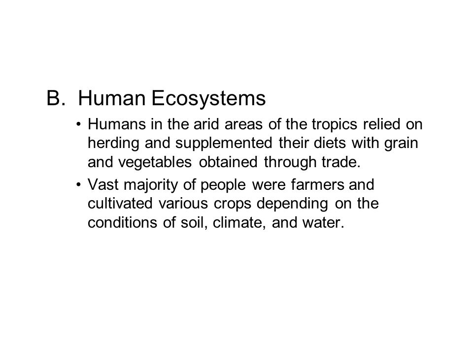 B. Human Ecosystems Humans in the arid areas of the tropics relied on herding and supplemented their diets with grain and vegetables obtained through