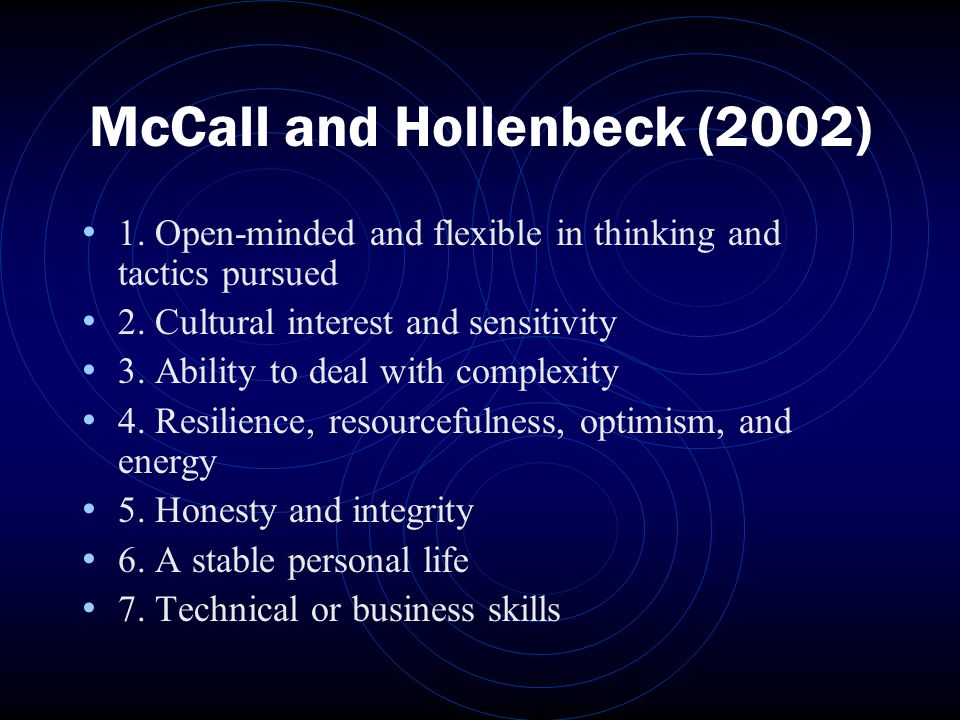 McCall and Hollenbeck (2002) 1. Open-minded and flexible in thinking and tactics pursued 2.